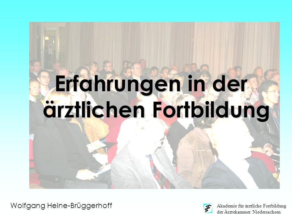 Akademie für ärztliche Fortbildung der Ärztekammer Niedersachsen Erfahrungen in der ärztlichen Fortbildung Wolfgang Heine-Brüggerhoff