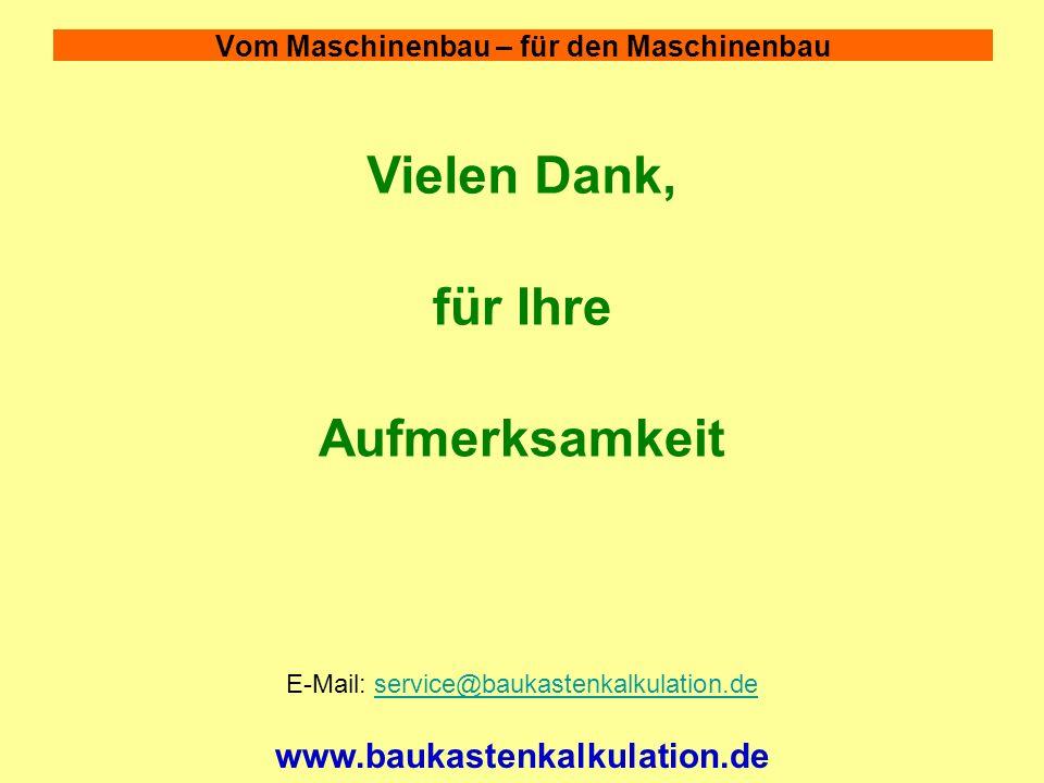 Vom Maschinenbau – für den Maschinenbau www.baukastenkalkulation.de E-Mail: service@baukastenkalkulation.deservice@baukastenkalkulation.de Vielen Dank, für Ihre Aufmerksamkeit