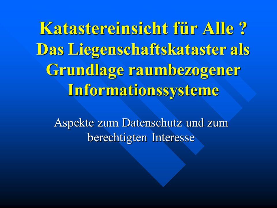 Übersicht: Warum eine elektronischen Verwaltung Warum eine elektronischen Verwaltung Vorschriften für Grundbuch und Kataster Vorschriften für Grundbuch und Kataster Berechtigtes Interesse, was ist das .