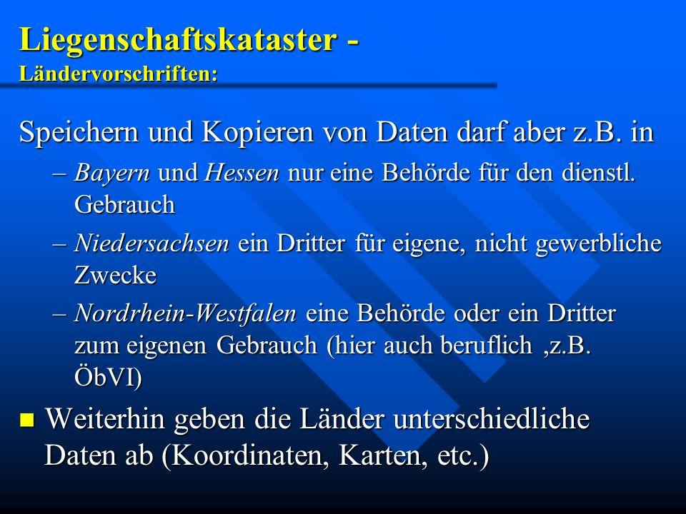 Liegenschaftskataster - Ländervorschriften: Speichern und Kopieren von Daten darf aber z.B. in –Bayern und Hessen nur eine Behörde für den dienstl. Ge