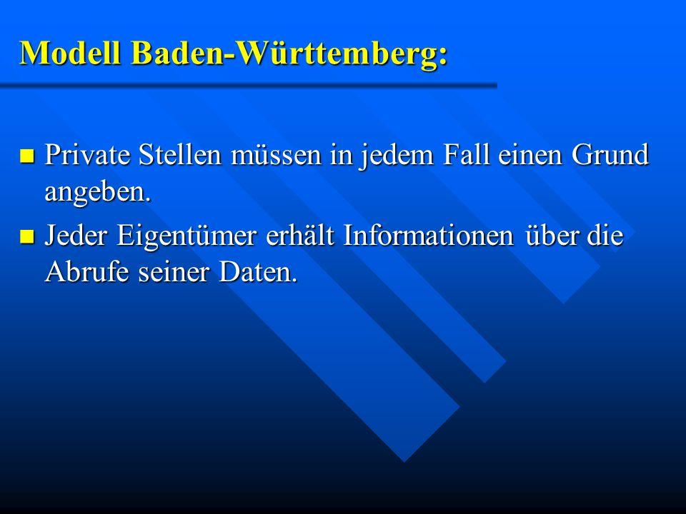Modell Baden-Württemberg: Private Stellen müssen in jedem Fall einen Grund angeben. Private Stellen müssen in jedem Fall einen Grund angeben. Jeder Ei