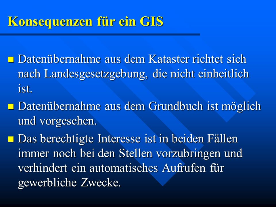 Konsequenzen für ein GIS Datenübernahme aus dem Kataster richtet sich nach Landesgesetzgebung, die nicht einheitlich ist. Datenübernahme aus dem Katas