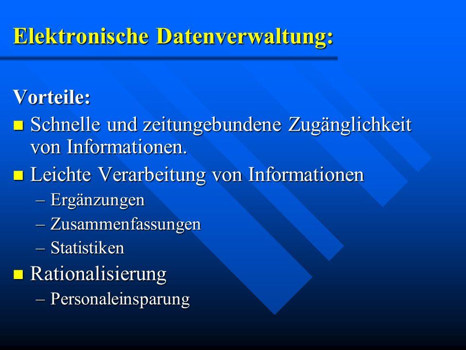 Elektronische Datenverwaltung: Vorteile: Schnelle und zeitungebundene Zugänglichkeit von Informationen. Schnelle und zeitungebundene Zugänglichkeit vo
