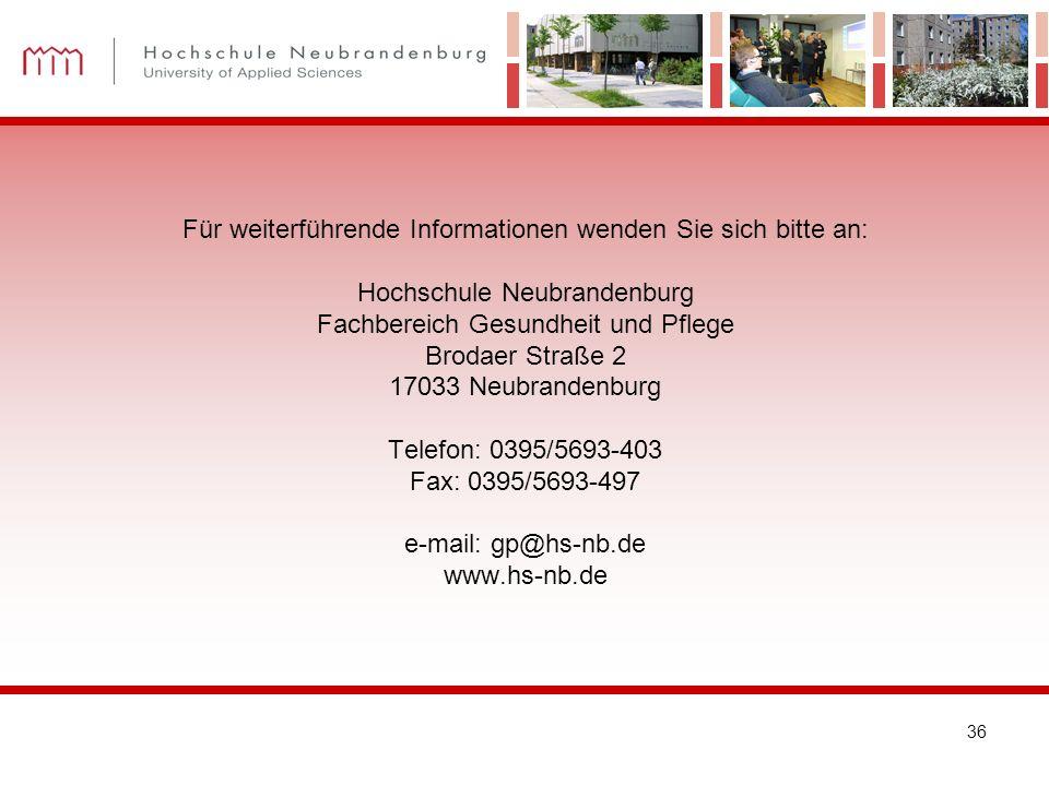36 Für weiterführende Informationen wenden Sie sich bitte an: Hochschule Neubrandenburg Fachbereich Gesundheit und Pflege Brodaer Straße 2 17033 Neubr