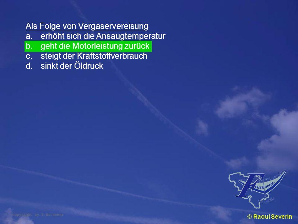 © Raoul Severin Als Folge von Vergaservereisung a.erhöht sich die Ansaugtemperatur b.geht die Motorleistung zurück c.steigt der Kraftstoffverbrauch d.