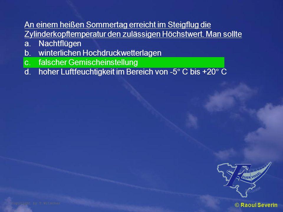 © Raoul Severin An einem heißen Sommertag erreicht im Steigflug die Zylinderkopftemperatur den zulässigen Höchstwert. Man sollte a.Nachtflügen b.winte