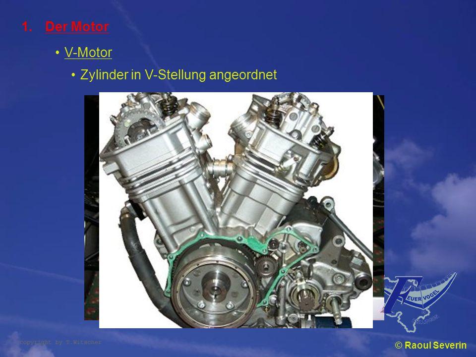 © Raoul Severin 1.Der Motor V-Motor Zylinder in V-Stellung angeordnet