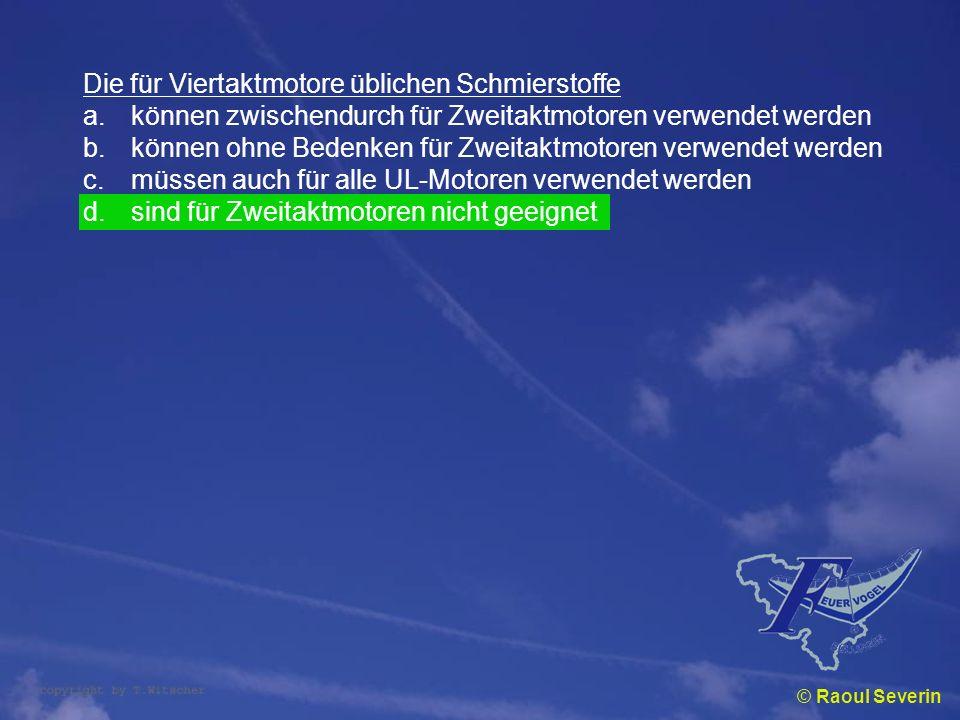 © Raoul Severin Die für Viertaktmotore üblichen Schmierstoffe a.können zwischendurch für Zweitaktmotoren verwendet werden b.können ohne Bedenken für Z