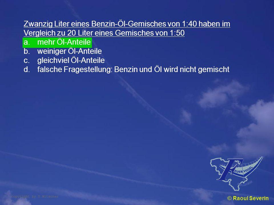 © Raoul Severin Zwanzig Liter eines Benzin-Öl-Gemisches von 1:40 haben im Vergleich zu 20 Liter eines Gemisches von 1:50 a.mehr Öl-Anteile b.weiniger