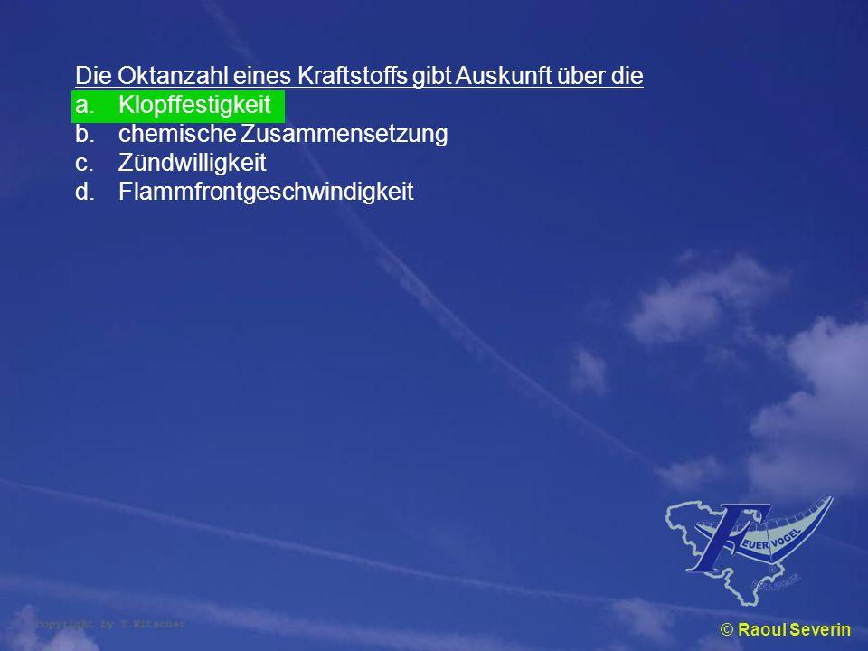 © Raoul Severin Die Oktanzahl eines Kraftstoffs gibt Auskunft über die a.Klopffestigkeit b.chemische Zusammensetzung c.Zündwilligkeit d.Flammfrontgesc