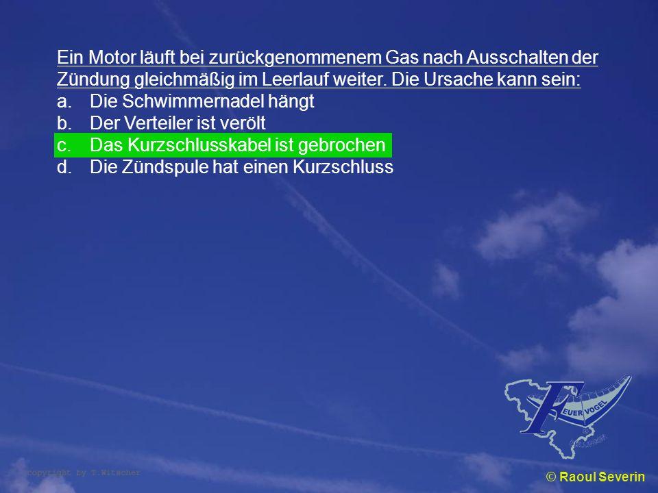© Raoul Severin Ein Motor läuft bei zurückgenommenem Gas nach Ausschalten der Zündung gleichmäßig im Leerlauf weiter. Die Ursache kann sein: a.Die Sch