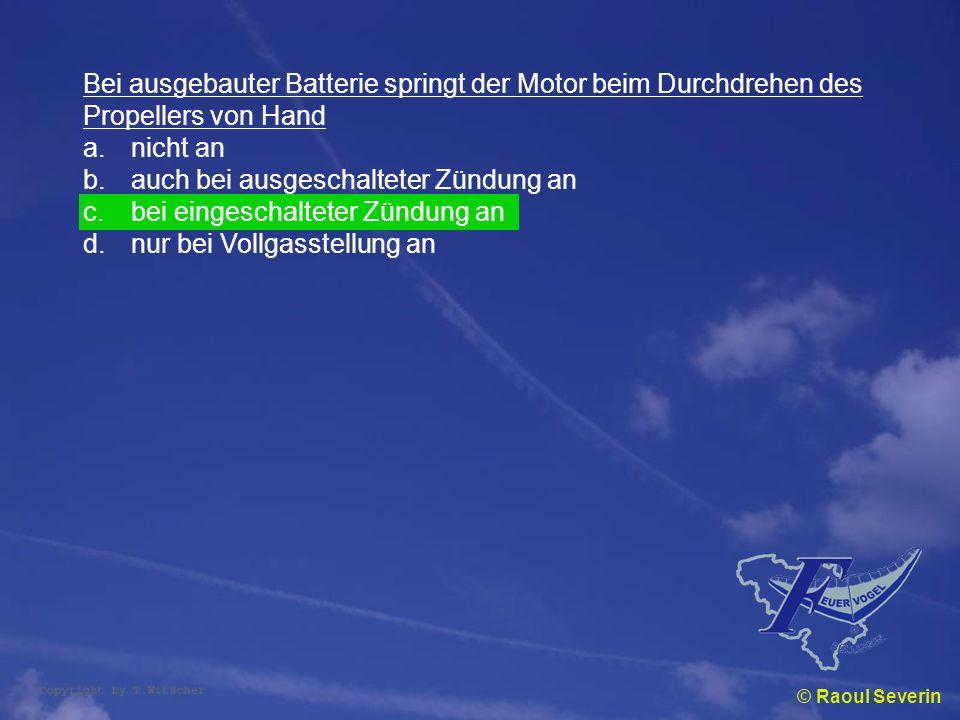© Raoul Severin Bei ausgebauter Batterie springt der Motor beim Durchdrehen des Propellers von Hand a.nicht an b.auch bei ausgeschalteter Zündung an c