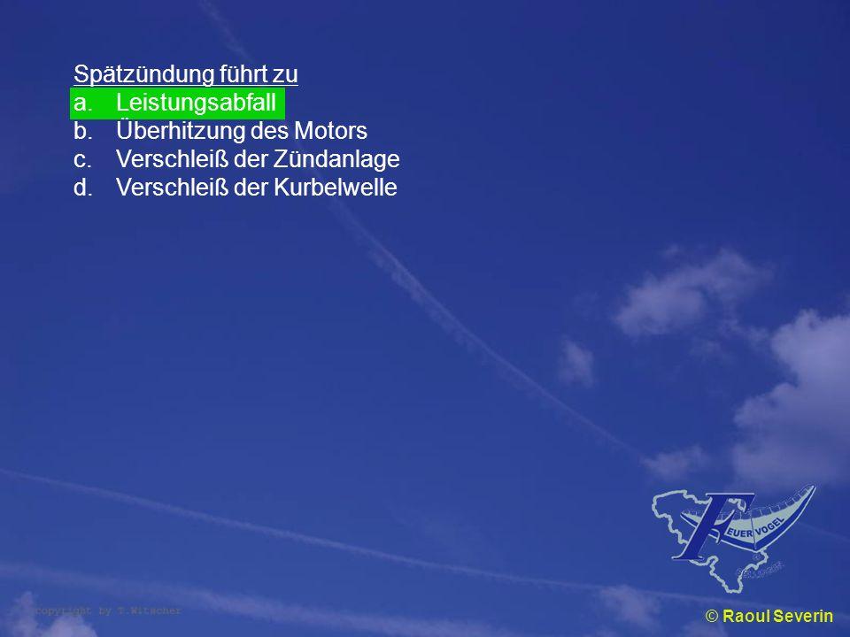 © Raoul Severin Spätzündung führt zu a.Leistungsabfall b.Überhitzung des Motors c.Verschleiß der Zündanlage d.Verschleiß der Kurbelwelle