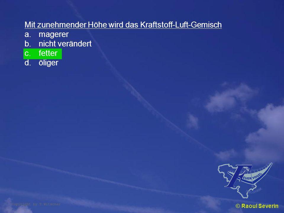© Raoul Severin Mit zunehmender Höhe wird das Kraftstoff-Luft-Gemisch a.magerer b.nicht verändert c.fetter d.öliger