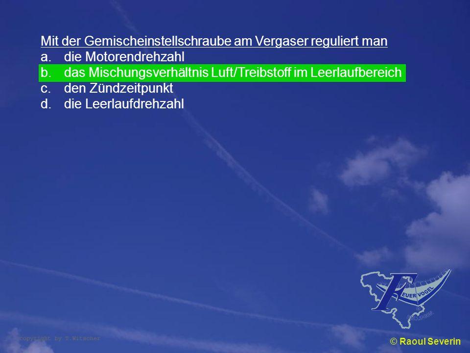 © Raoul Severin Mit der Gemischeinstellschraube am Vergaser reguliert man a.die Motorendrehzahl b.das Mischungsverhältnis Luft/Treibstoff im Leerlaufb