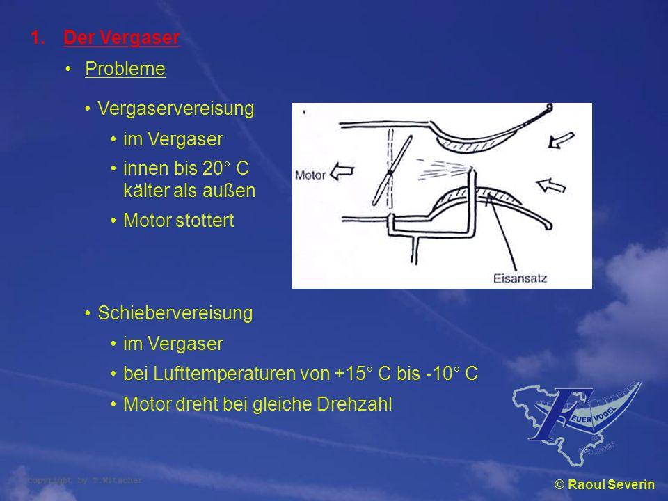 © Raoul Severin 1.Der Vergaser Probleme Vergaservereisung Schiebervereisung im Vergaser innen bis 20° C kälter als außen Motor stottert im Vergaser be