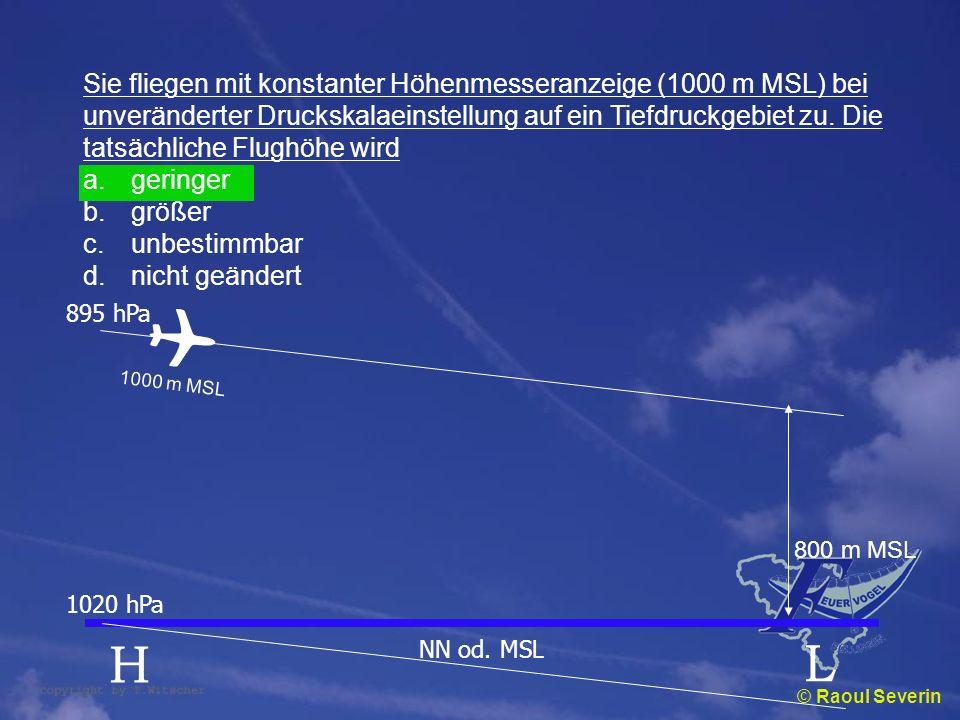© Raoul Severin Sie fliegen mit konstanter Höhenmesseranzeige (1000 m MSL) bei unveränderter Druckskalaeinstellung auf ein Tiefdruckgebiet zu. Die tat