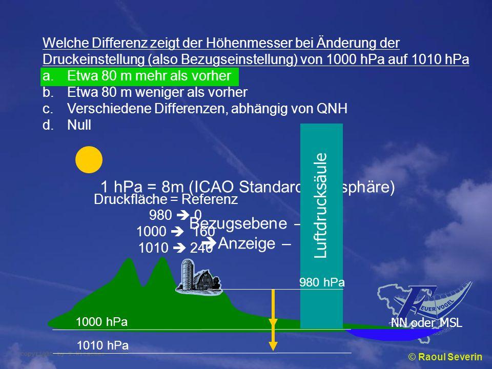 © Raoul Severin Welche Differenz zeigt der Höhenmesser bei Änderung der Druckeinstellung (also Bezugseinstellung) von 1000 hPa auf 1010 hPa a.Etwa 80