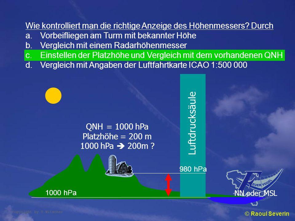 © Raoul Severin Wie kontrolliert man die richtige Anzeige des Höhenmessers? Durch a.Vorbeifliegen am Turm mit bekannter Höhe b.Vergleich mit einem Rad