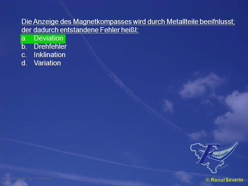 © Raoul Severin Die Anzeige des Magnetkompasses wird durch Metallteile beeifnlusst; der dadurch entstandene Fehler heißt: a.Deviation b.Drehfehler c.I