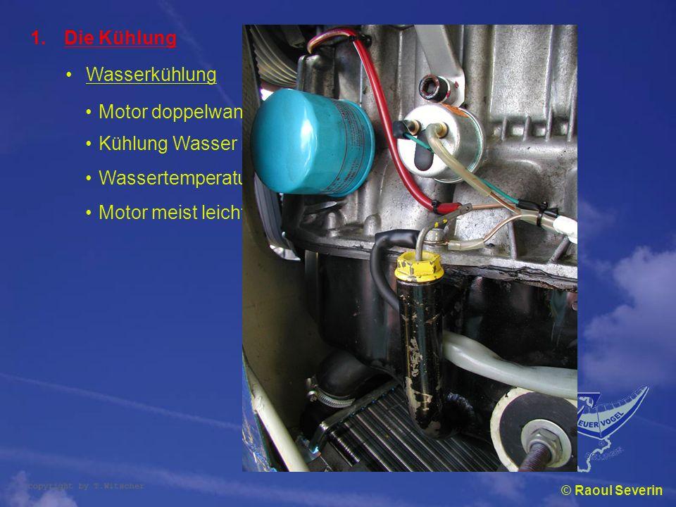 © Raoul Severin 1.Die Kühlung Wasserkühlung Motor doppelwandig Kühlung Wasser mit Frostschutz Wassertemperatur ± 80° C Motor meist leichter, jedoch Wa