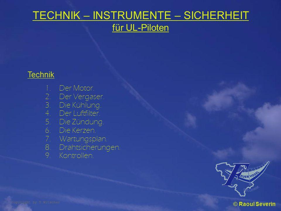 TECHNIK – INSTRUMENTE – SICHERHEIT für UL-Piloten Technik 1.Der Motor. 2.Der Vergaser. 3.Die Kühlung. 4.Der Luftfilter. 5.Die Zündung. 6.Die Kerzen. 7