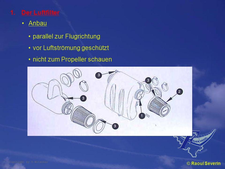 © Raoul Severin 1.Der Luftfilter Anbau parallel zur Flugrichtung vor Luftströmung geschützt nicht zum Propeller schauen