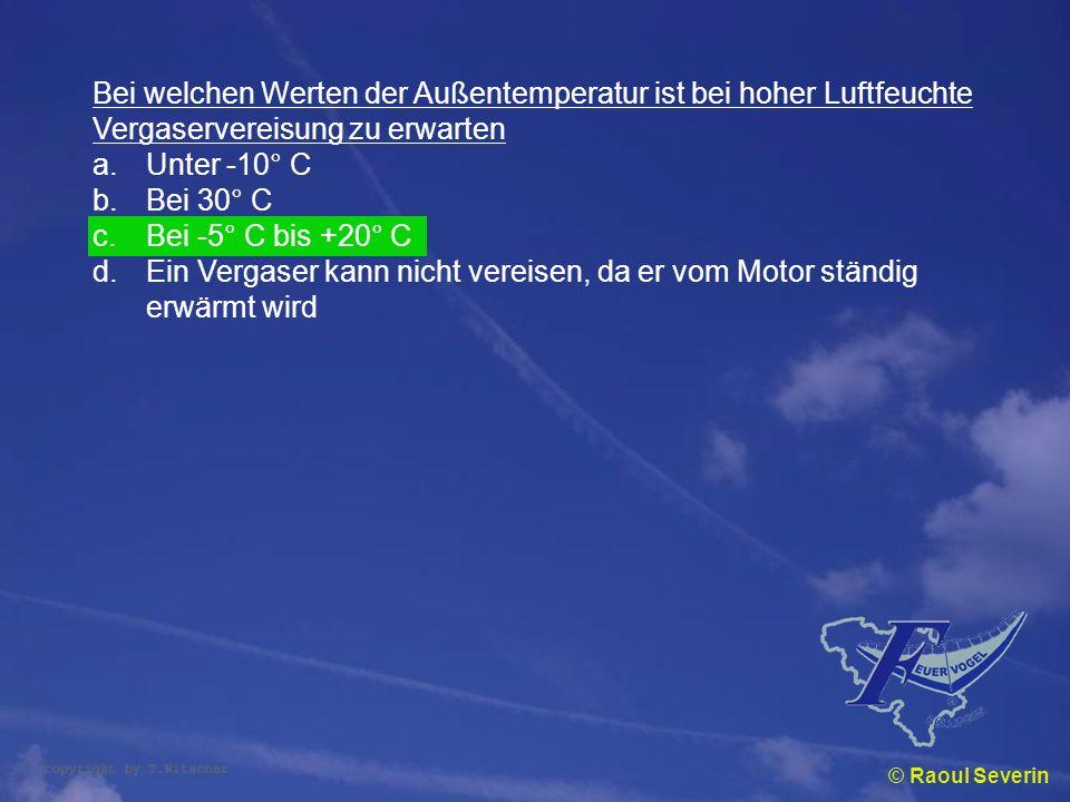 © Raoul Severin Bei welchen Werten der Außentemperatur ist bei hoher Luftfeuchte Vergaservereisung zu erwarten a.Unter -10° C b.Bei 30° C c.Bei -5° C