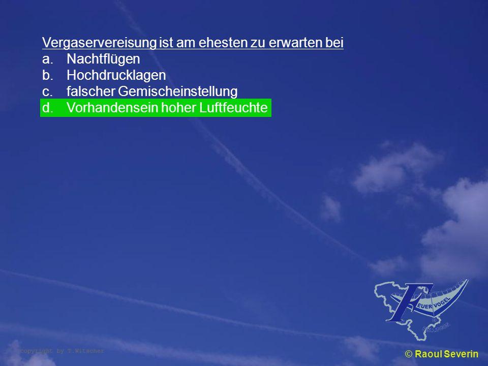 © Raoul Severin Vergaservereisung ist am ehesten zu erwarten bei a.Nachtflügen b.Hochdrucklagen c.falscher Gemischeinstellung d.Vorhandensein hoher Lu