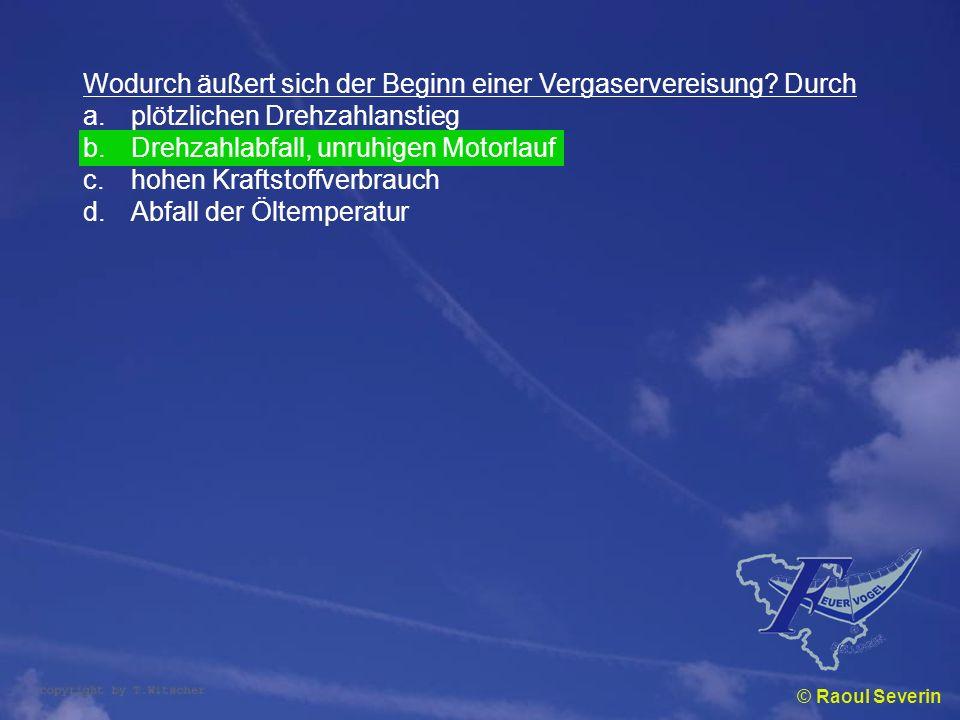© Raoul Severin Wodurch äußert sich der Beginn einer Vergaservereisung? Durch a.plötzlichen Drehzahlanstieg b.Drehzahlabfall, unruhigen Motorlauf c.ho