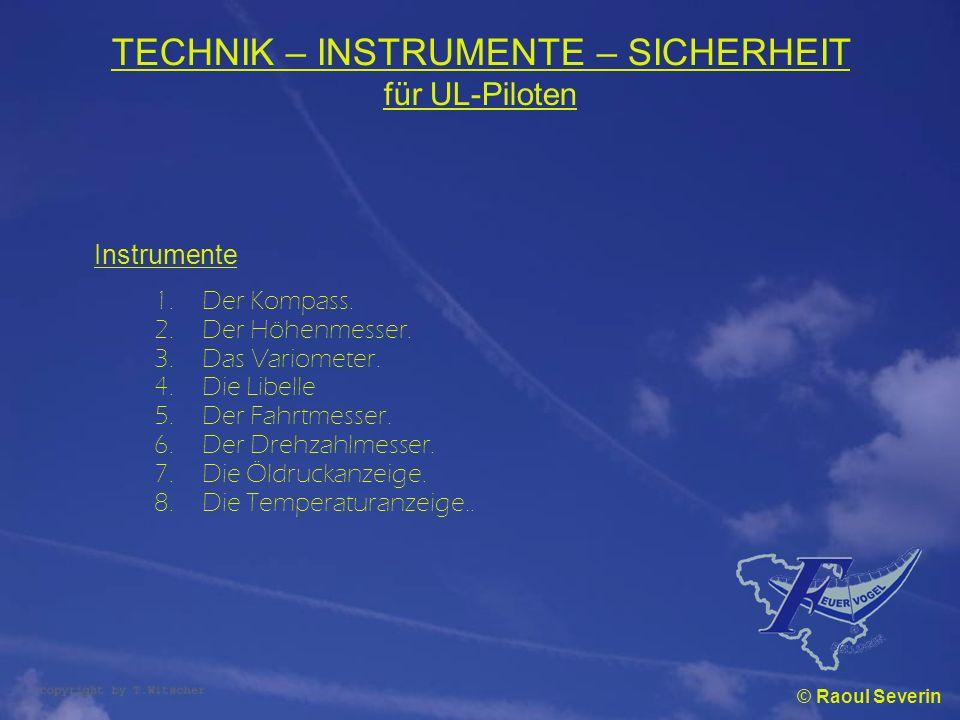 TECHNIK – INSTRUMENTE – SICHERHEIT für UL-Piloten Instrumente 1.Der Kompass. 2.Der Höhenmesser. 3.Das Variometer. 4.Die Libelle 5.Der Fahrtmesser. 6.D