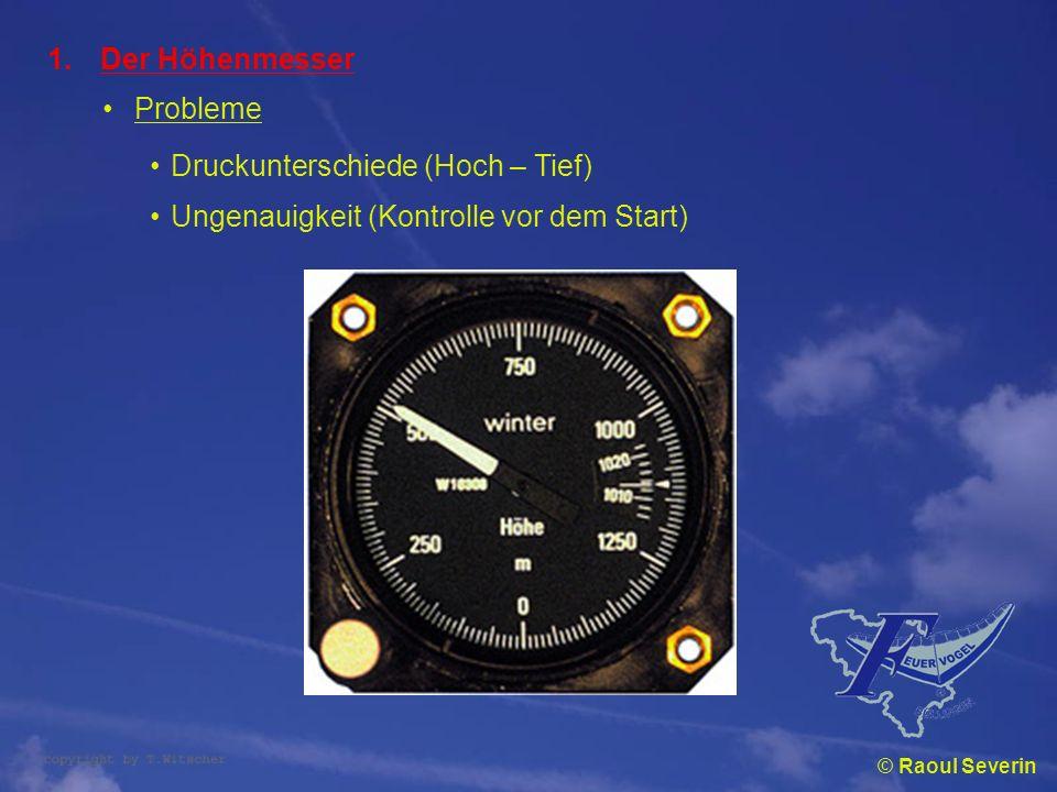 © Raoul Severin 1.Der Höhenmesser Probleme Druckunterschiede (Hoch – Tief) Ungenauigkeit (Kontrolle vor dem Start)