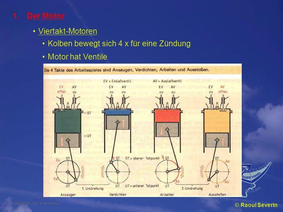 © Raoul Severin 1.Der Motor Viertakt-Motoren Kolben bewegt sich 4 x für eine Zündung Motor hat Ventile