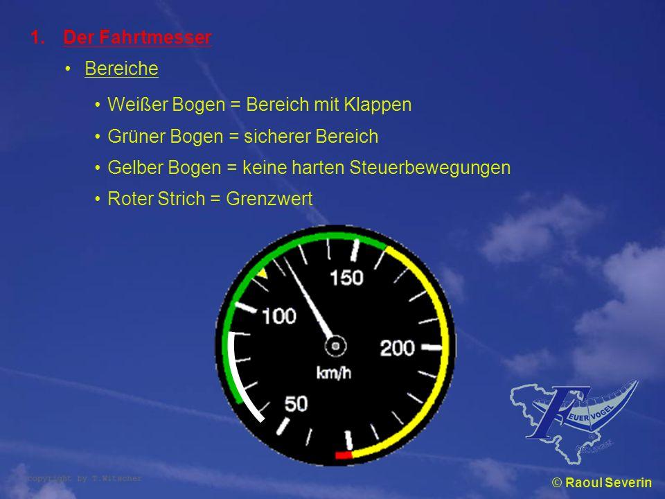 © Raoul Severin 1.Der Fahrtmesser Bereiche Weißer Bogen = Bereich mit Klappen Grüner Bogen = sicherer Bereich Gelber Bogen = keine harten Steuerbewegu