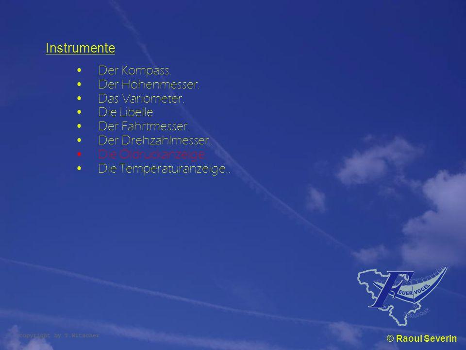 © Raoul Severin Instrumente Der Kompass. Der Höhenmesser. Das Variometer. Die Libelle Der Fahrtmesser. Der Drehzahlmesser. Die Öldruckanzeige. Die Tem