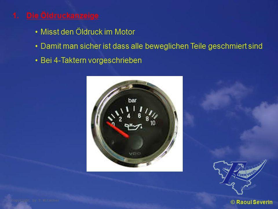 © Raoul Severin 1.Die Öldruckanzeige Misst den Öldruck im Motor Damit man sicher ist dass alle beweglichen Teile geschmiert sind Bei 4-Taktern vorgesc
