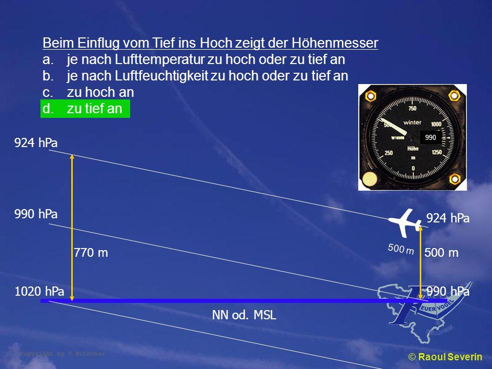 © Raoul Severin Beim Einflug vom Tief ins Hoch zeigt der Höhenmesser a.je nach Lufttemperatur zu hoch oder zu tief an b.je nach Luftfeuchtigkeit zu ho