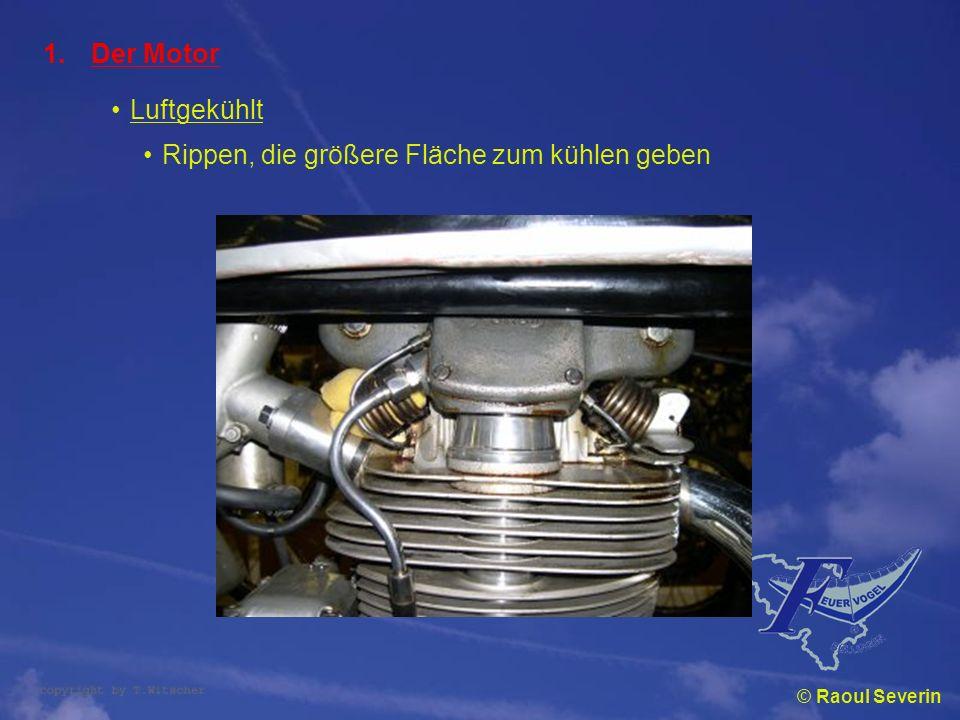 © Raoul Severin 1.Die Kühlung Wasserkühlung Motor doppelwandig Kühlung Wasser mit Frostschutz Wassertemperatur ± 80° C Motor meist leichter, jedoch Wasser, Kühler, …