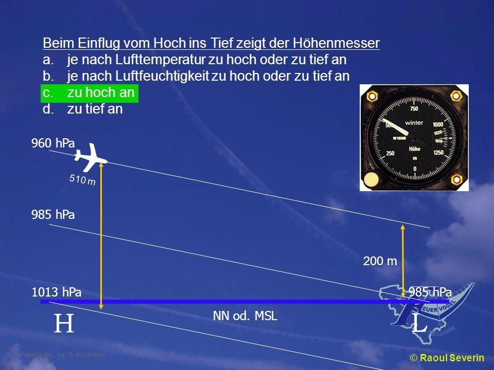 © Raoul Severin Beim Einflug vom Hoch ins Tief zeigt der Höhenmesser a.je nach Lufttemperatur zu hoch oder zu tief an b.je nach Luftfeuchtigkeit zu ho