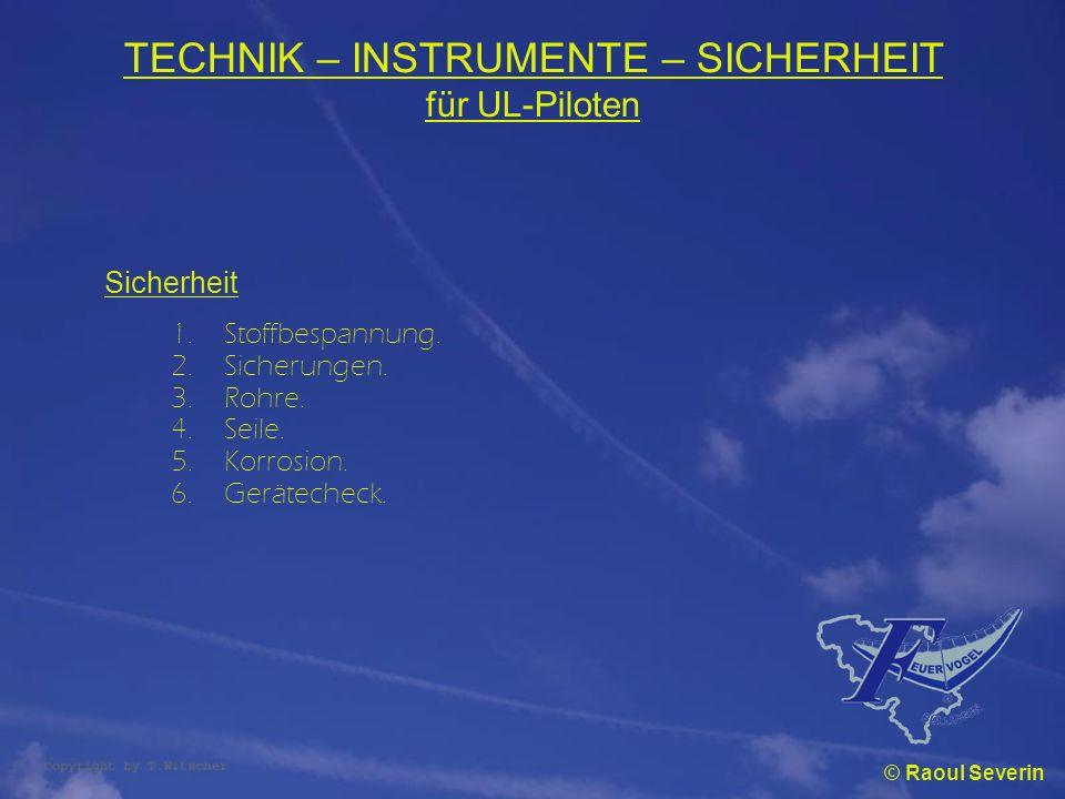 TECHNIK – INSTRUMENTE – SICHERHEIT für UL-Piloten Sicherheit 1.Stoffbespannung. 2.Sicherungen. 3.Rohre. 4.Seile. 5.Korrosion. 6.Gerätecheck. © Raoul S
