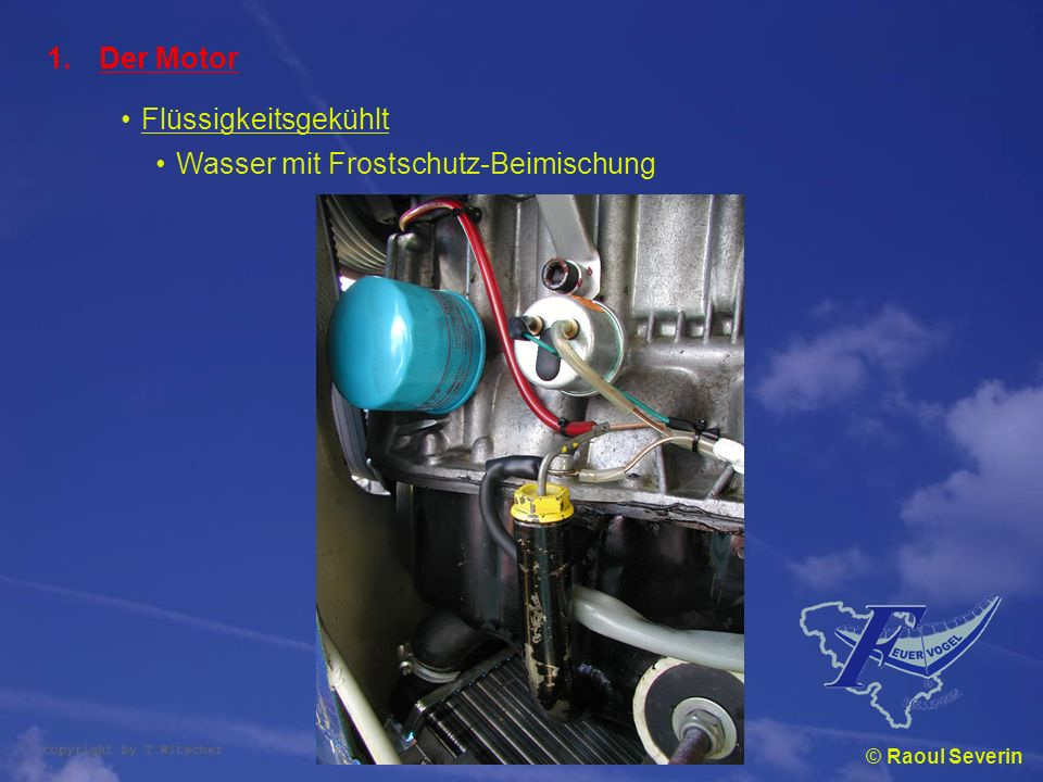 © Raoul Severin 1.Der Motor Flüssigkeitsgekühlt Wasser mit Frostschutz-Beimischung