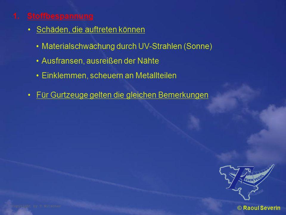 © Raoul Severin 1.Stoffbespannung Schäden, die auftreten können Materialschwächung durch UV-Strahlen (Sonne) Ausfransen, ausreißen der Nähte Einklemme