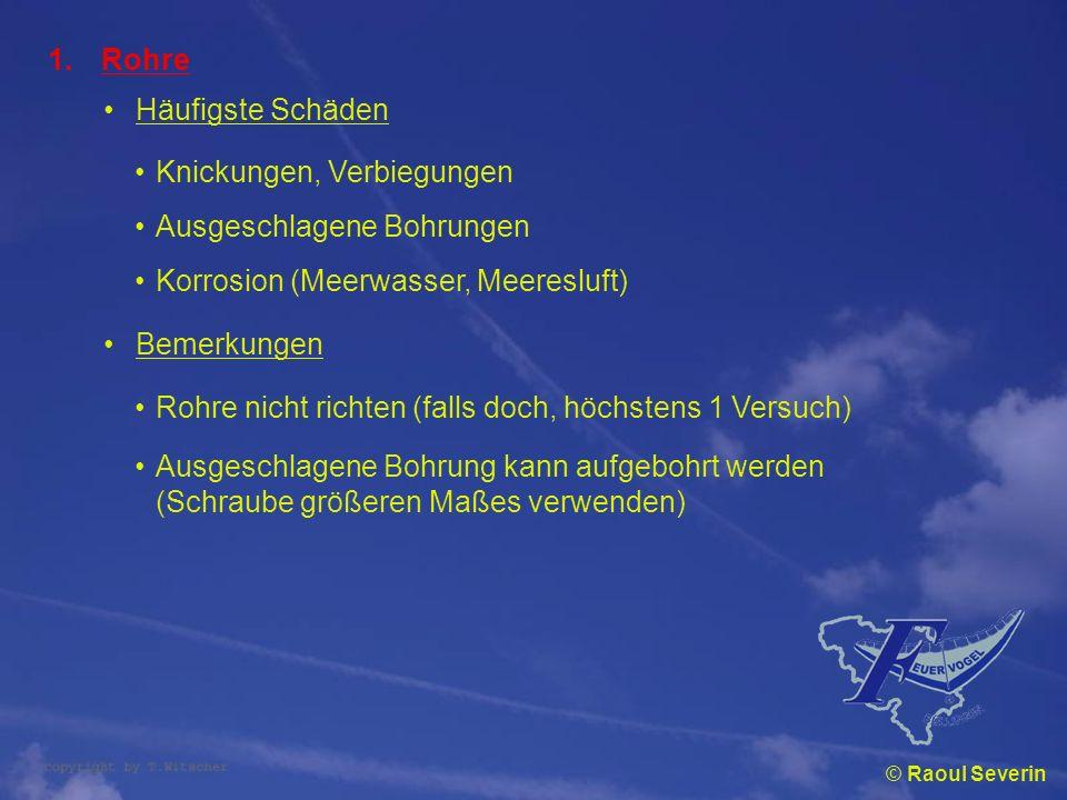 © Raoul Severin 1.Rohre Häufigste Schäden Knickungen, Verbiegungen Ausgeschlagene Bohrungen Korrosion (Meerwasser, Meeresluft) Bemerkungen Rohre nicht