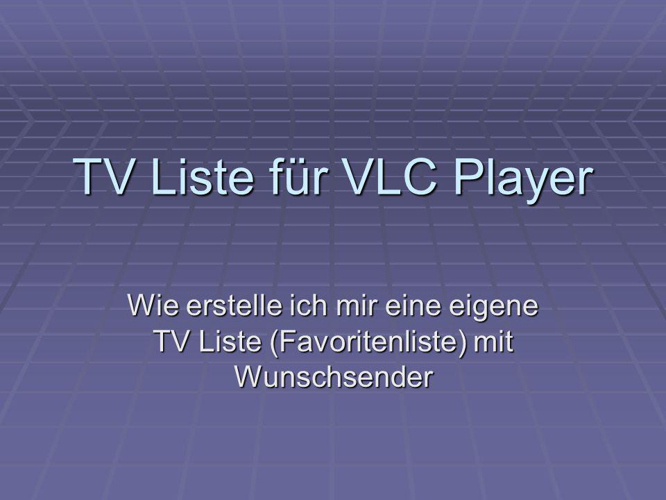 TV Liste für VLC Player Wie erstelle ich mir eine eigene TV Liste (Favoritenliste) mit Wunschsender