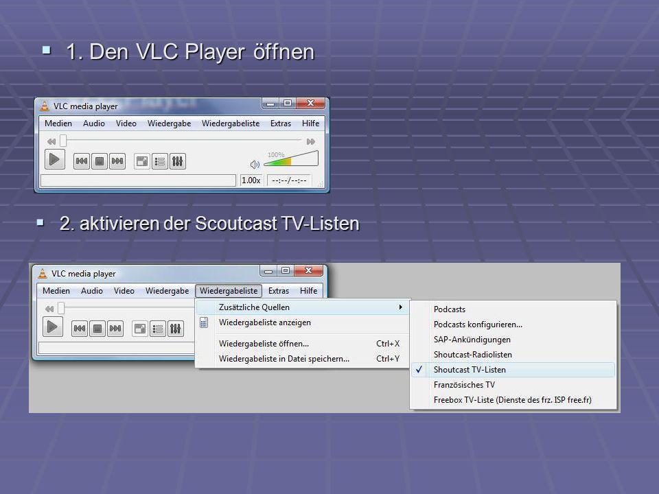 1. Den VLC Player öffnen 2. aktivieren der Scoutcast TV-Listen