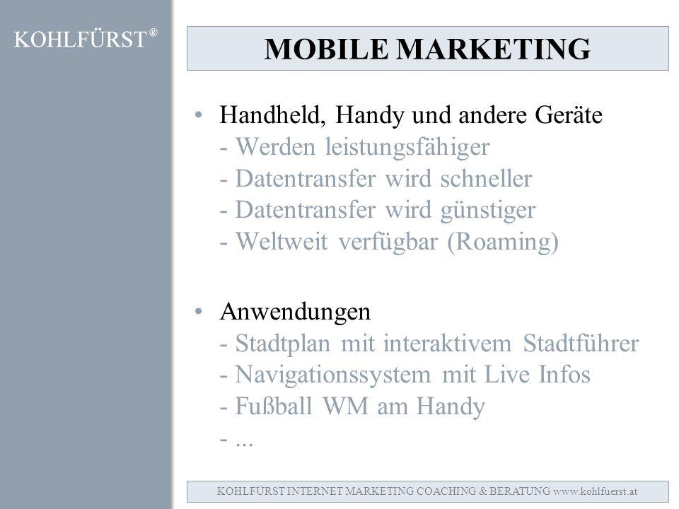 MOBILE MARKETING Handheld, Handy und andere Geräte - Werden leistungsfähiger - Datentransfer wird schneller - Datentransfer wird günstiger - Weltweit verfügbar (Roaming) Anwendungen - Stadtplan mit interaktivem Stadtführer - Navigationssystem mit Live Infos - Fußball WM am Handy -...