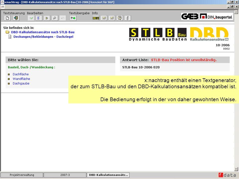 x:nachtrag enthält einen Textgenerator, der zum STLB-Bau und den DBD-Kalkulationsansätzen kompatibel ist. Die Bedienung erfolgt in der von daher gewoh