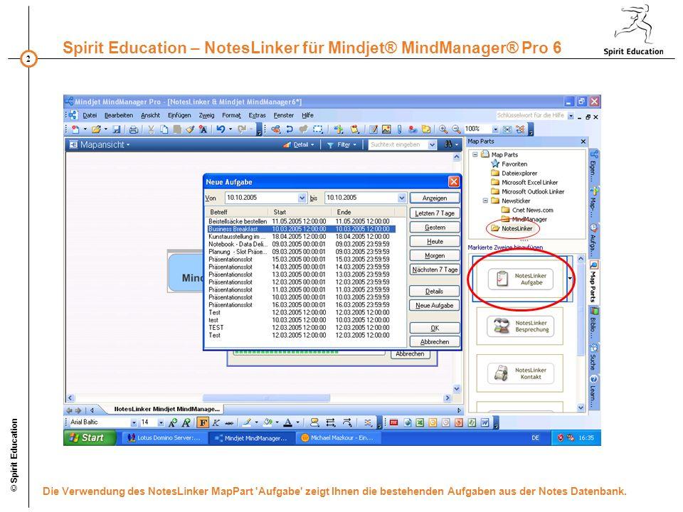 2 Spirit Education – NotesLinker für Mindjet® MindManager® Pro 6 © Spirit Education Die Verwendung des NotesLinker MapPart Aufgabe zeigt Ihnen die bestehenden Aufgaben aus der Notes Datenbank.