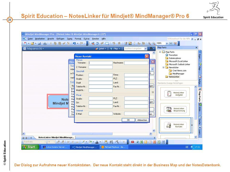 20 Spirit Education – NotesLinker für Mindjet® MindManager® Pro 6 © Spirit Education Der Dialog zur Aufnahme neuer Kontaktdaten. Der neue Kontakt steh