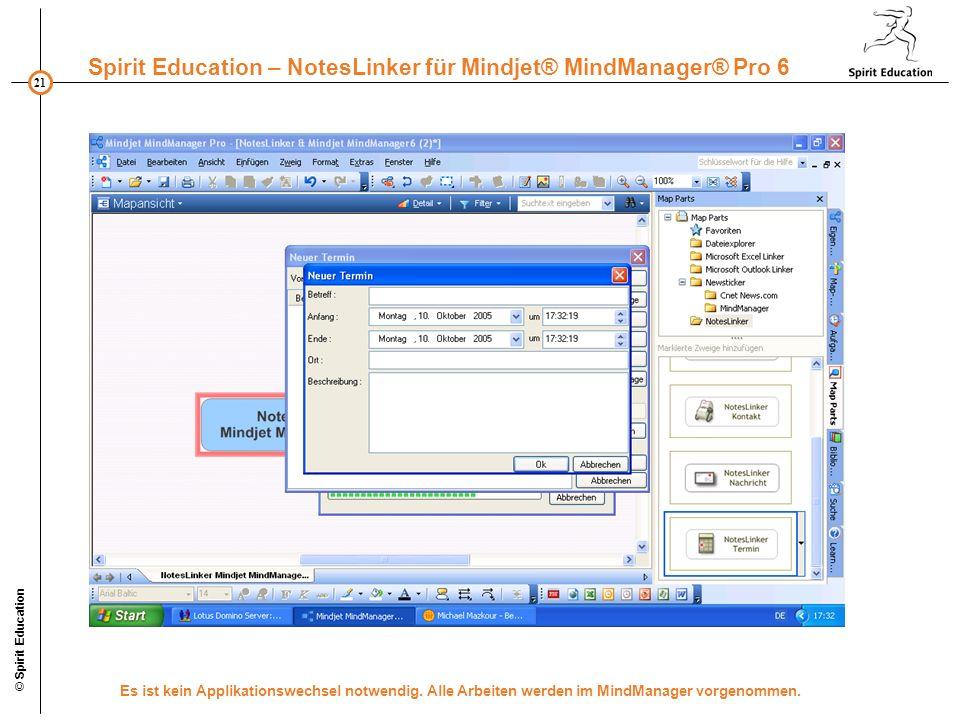 21 Spirit Education – NotesLinker für Mindjet® MindManager® Pro 6 © Spirit Education Es ist kein Applikationswechsel notwendig. Alle Arbeiten werden i